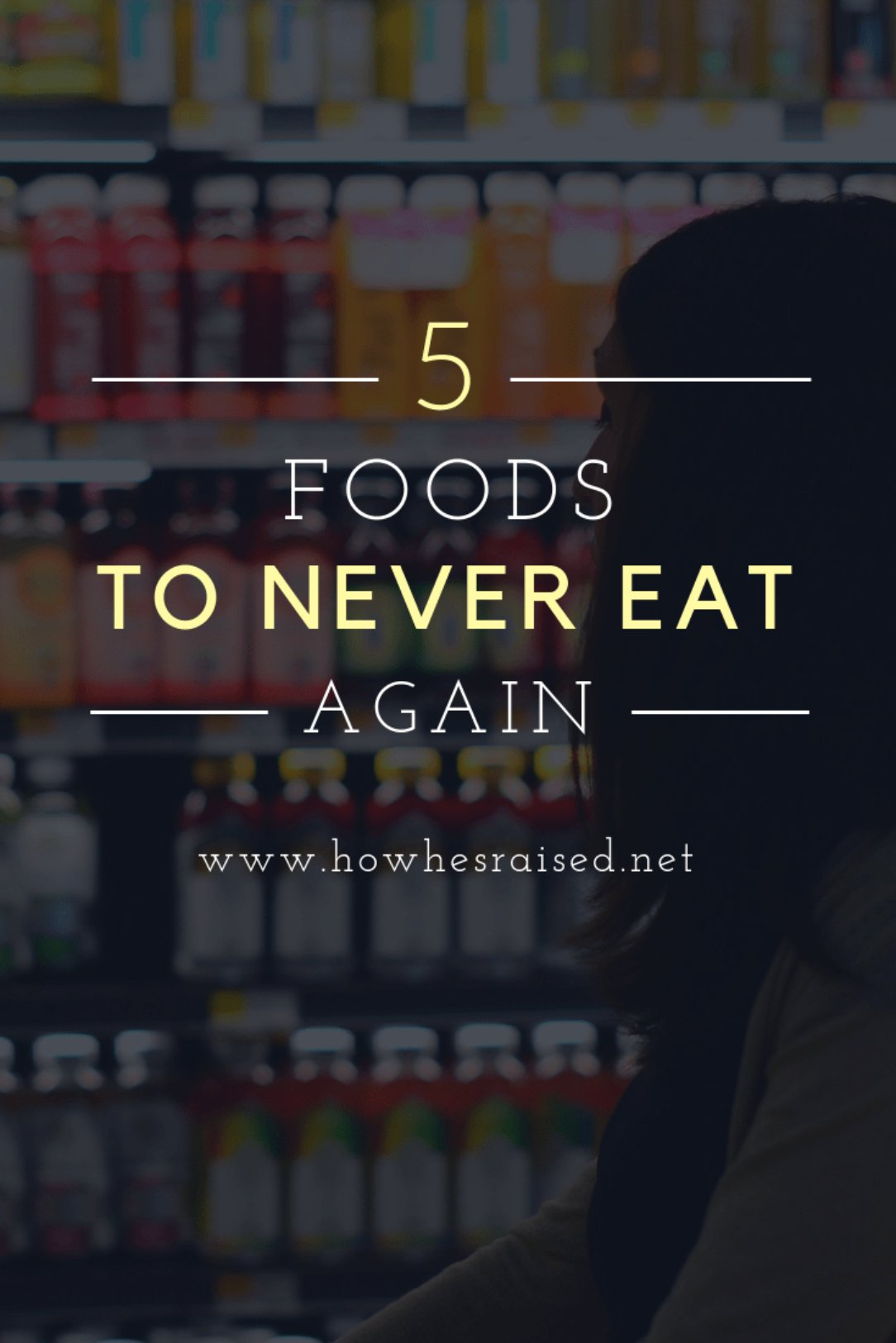 5 Foods to Never Eat Again